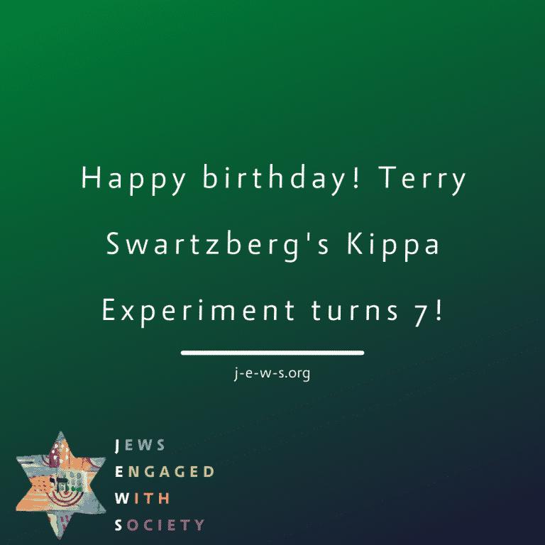 Happy birthday! Terry Swartzberg's Kippa Experiment turns 7!