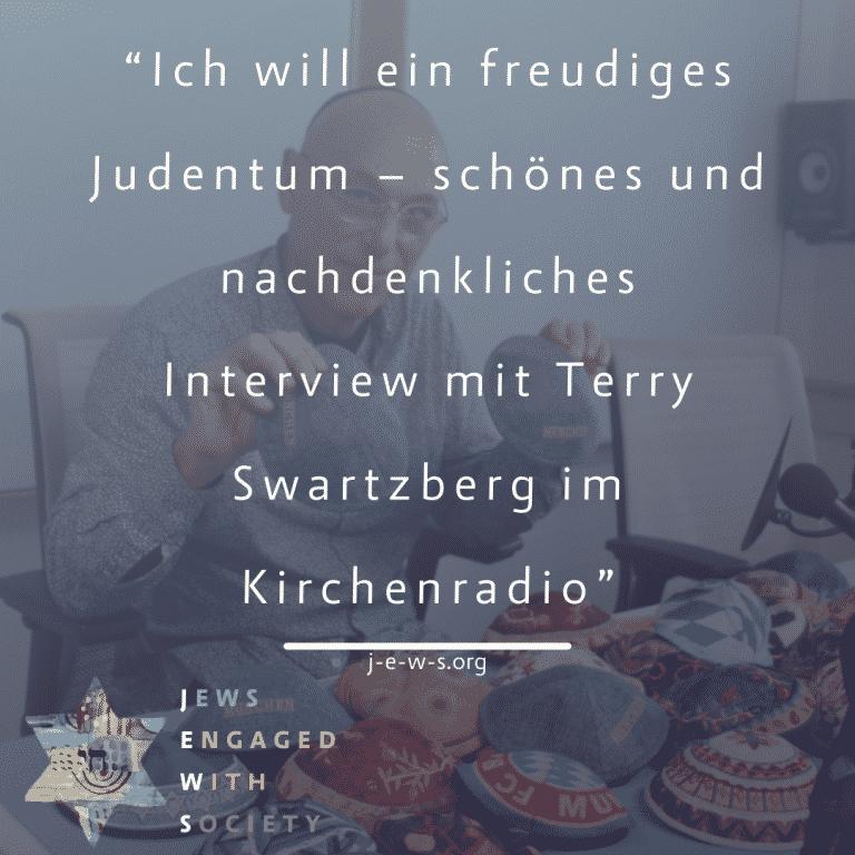 """""""Ich will ein freudiges Judentum – schönes und nachdenkliches Interview mit Terry Swartzberg im Kirchenradio"""""""